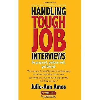 Handling Tough Job Interviews: Be Prepared, Perform Well, Get the Job