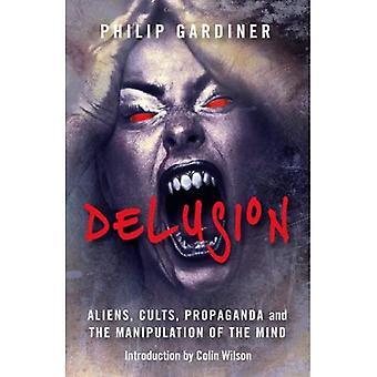 Illusion: Aliens, les cultes, la propagande et la Manipulation de l'esprit