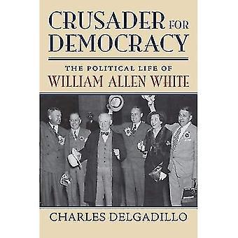 Croisade pour la démocratie: la vie politique de William Allen White