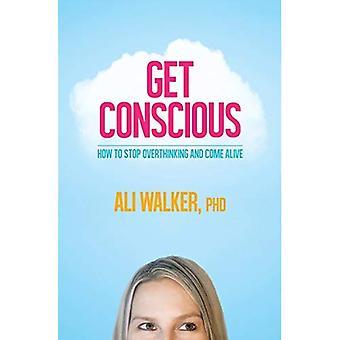 Erhalten Sie im Bewusstsein: Wie Vernunft und lebendig zu stoppen