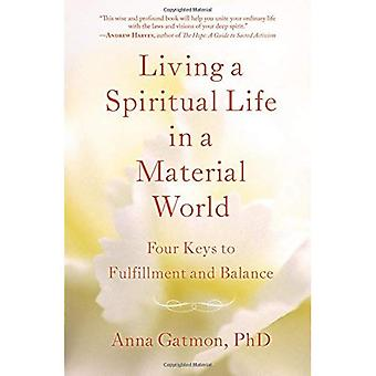 Living a Spiritual Life in� a Material World: 4 Keys to Fulfillment and Balance