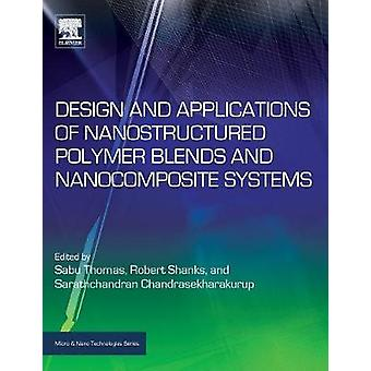 Design and Applications of Nanostructured Polymer Blends and Nanocomposite Systems by Thomas & Sabu