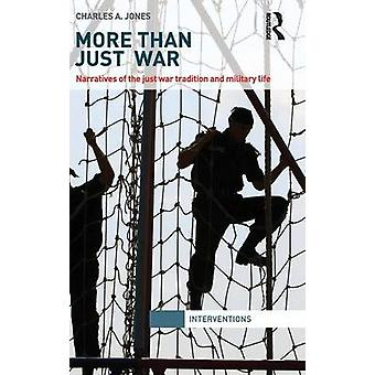 More Than Just War  Narratives of the Just War and Military Life by Jones & Charles