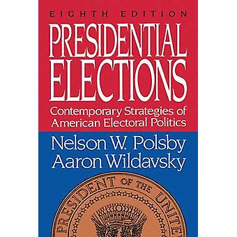 Presidential Elections Contemporary Strategies of American Electoral Politics by Polsby & Nelson W.