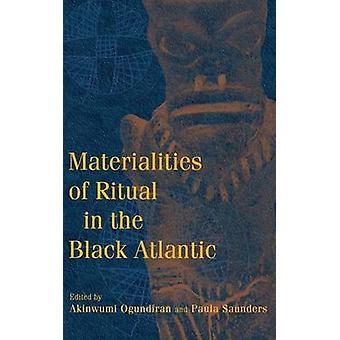 Materialities of Ritual in the Black Atlantic by Ogundiran & Akinwumi