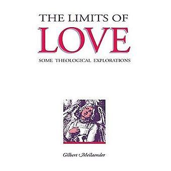 Die Grenzen der Liebe einige theologische Erkundungen durch Meilaender & Gilbert