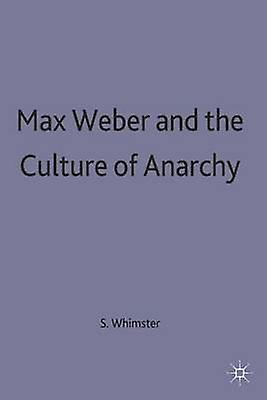 Max Weber and the Culture of Anarchy by Whimster & S.
