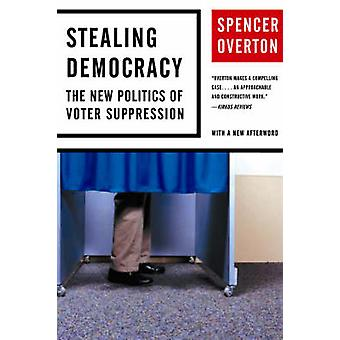Stealing Democracy The New Politics of Voter Suppression by Overton & Spencer