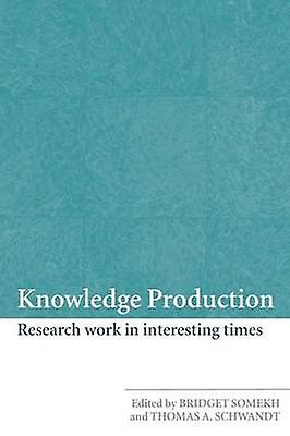 Knowledge Production Research Work in Interesting Times by Somekh & Bridget