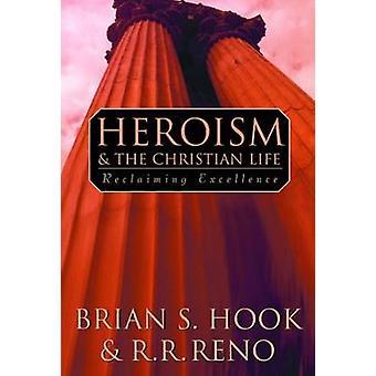 Héroïsme et la vie chrétienne par Reno & R. R.