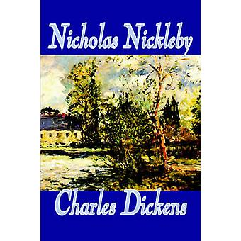 Nicholas Nickleby by Charles Dickens Fiction Classics by Dickens & Charles