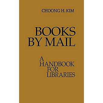 Books by Mail A Handbook for Libraries by Kim & Choong Han