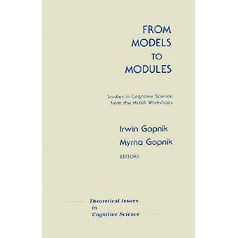 From Models to Modules Studies in Cognitive Science from the McGill Workshops by Unknown