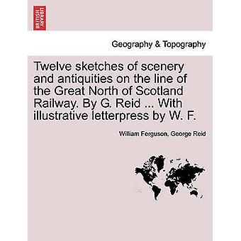 Zwölf Skizzen von Landschaften und Antiquitäten entlang der Great North Of Scotland Railway. Von G. Reid... Mit anschaulichen Buchdruck von W. F. von Ferguson & Wilhelm