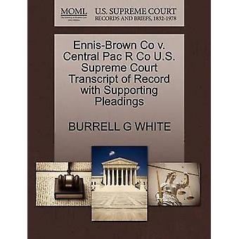 EnnisBrown Co v. Central Pac R Co U.S. Supreme Court Transcript of Record with Supporting Pleadings by WHITE & BURRELL G