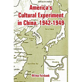 Americas Cultural Experiment in China 19421949 by Fairbank & Wilma