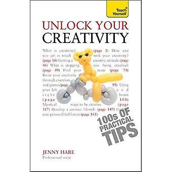 Unlock Your Creativity Teach Yourself by Hare & Jenny
