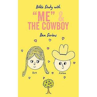 Bible Study with Me and the Cowboy by Bea Serious