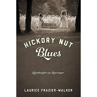 Hickory Nut Blues Granddaughters of a Sharecropper by Frazier Walker & Laurice