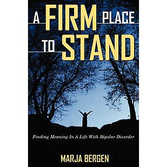 A Firm Place to Stand by Bergen & Marja