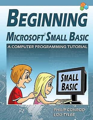 Beginning Microsoft petit Basic  A Computer Programming Tutorial  Couleur Illustrated 1.0 Edition by Conrod & Philip