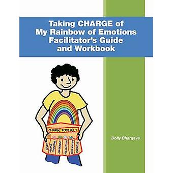 Taking Charge of My Rainbow of Emotions Facilitators Guide and Workbook by Bhargava & Dolly