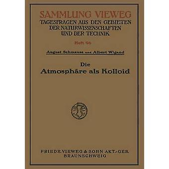 Die Atmosphre als Kolloid by Schmauss & August