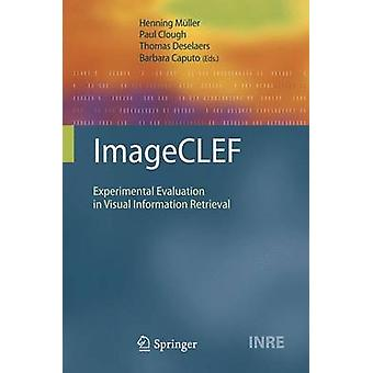 Imageclef Experimental Evaluation in Visual Information Retrieval by M. Ller & Henning