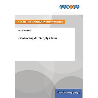 Controlling der Supply Chain by Westphal & M.