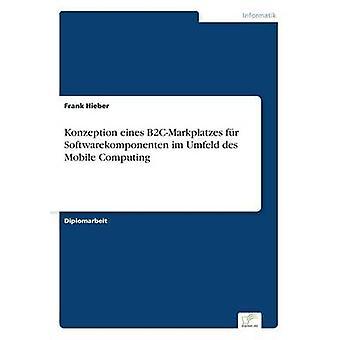 Konzeption eines B2CMarkplatzes fr Softwarekomponenten イム Umfeld デ Hieber ・ フランクによってモバイル コンピューティング