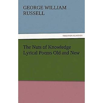 The Nuts of Knowledge Lyrical Poems Old and New by Russell & George William