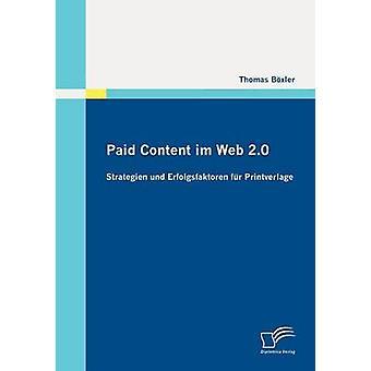 Paid Content Im Web 2.0 Strategien Und Erfolgsfaktoren Fur Printverlage by B. Xler & Thomas
