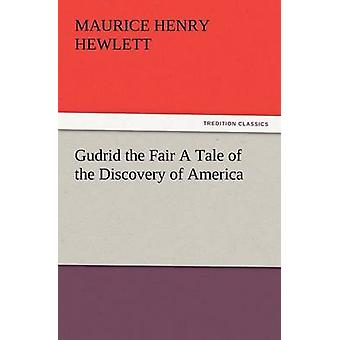 Gudrid the Fair a Tale of the Discovery of America by Hewlett & Maurice Henry