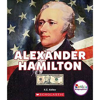 Alexander Hamilton - American Hero by K C Kelley - 9780531227718 Book