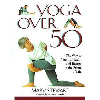 Yoga over Fifty - The Way to Vitality - Health and Energy in the Prime