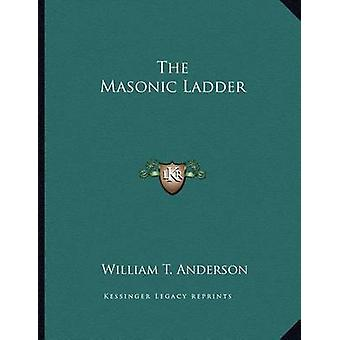 The Masonic Ladder by William T Anderson - 9781162999524 Book