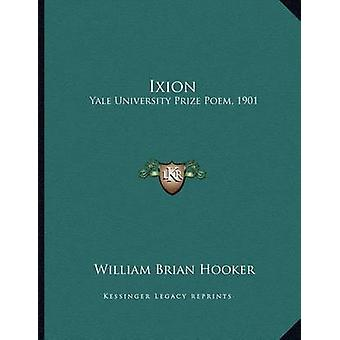 Ixion - Yale University Prize Poem - 1901 by William Brian Hooker - 97