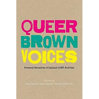 Queer Brown Voices - Personal Narratives of Latina/o Lgbt Activism by