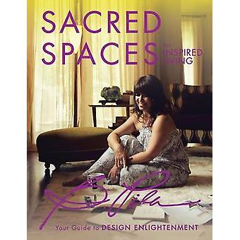 Sacred Spaces for Inspired Living - Your Guide to Design Enlightenment