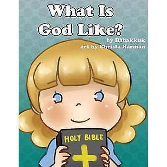 What Is God Like? by Habakkkuk - 9781629520261 Book