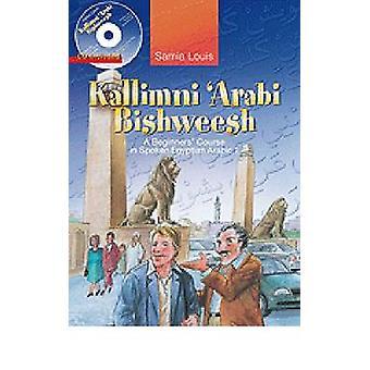 Kallimni 'Arabi Bishweesh - A Beginners' Course in Spoken Egyptian Ara