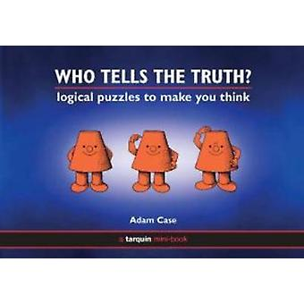Who Tells the Truth  Collection of Logical Puzzles to Make You Think by Adam Case