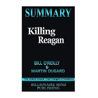 Résumé: Killing Reagan: The Violent Assault That Changed a Presidency par Bill O'Reilly et Martin Dugard