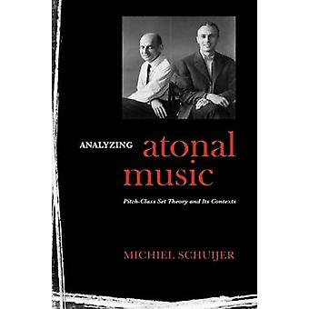 Analyzing Atonal Music PitchClass Set Theory and Its Contexts by Schuijer & Michiel