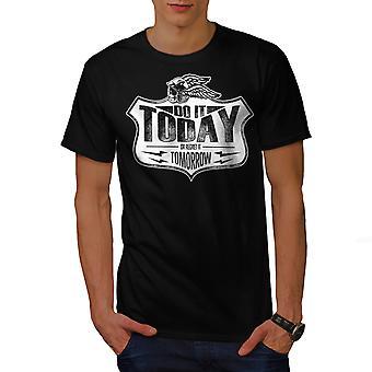 Tun Sie es heute Schädel Slogan Männer BlackT-Shirt | Wellcoda