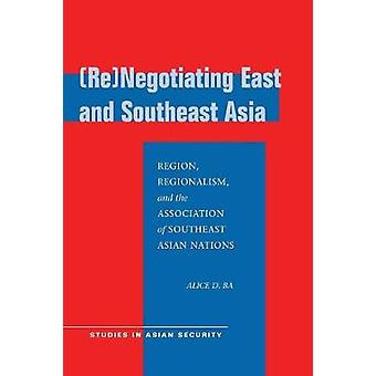 (Re)negotiating East and Southeast Asia - Region - Regionalism - and t