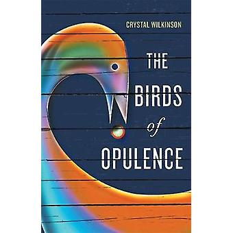 The Birds of Opulence by Crystal Wilkinson - 9780813174990 Book