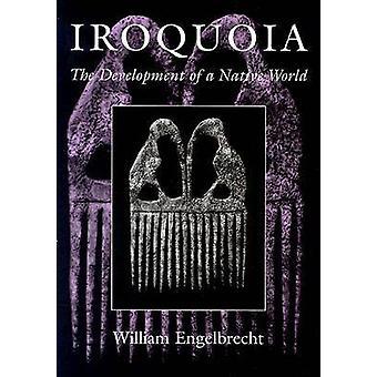 Iroquoia - utviklingen av en innfødt verden (ny versjon) av William