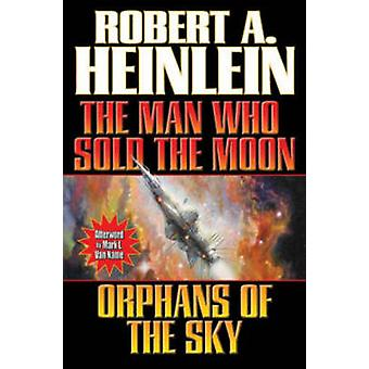 The Man Who Sold the Moon/Orphans of the Sky by Robert A. Heinlein -