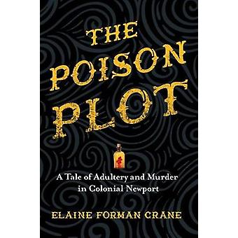 The Poison Plot - A Tale of Adultery and Murder in Colonial Newport by